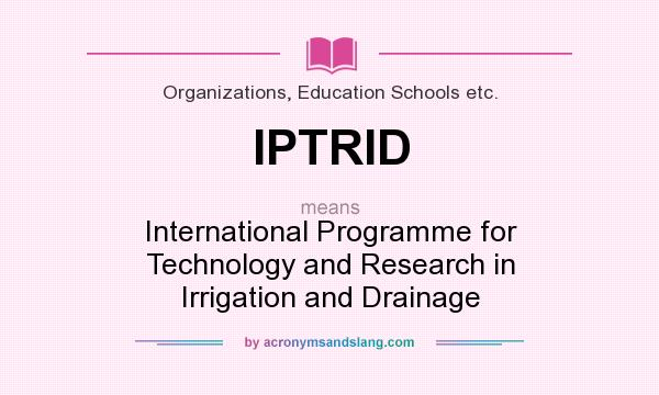 What does IPTRID mean? It stands for International Programme for Technology and Research in Irrigation and Drainage