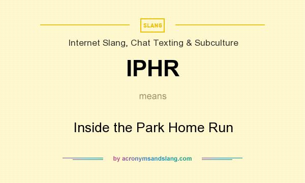 What does IPHR mean? It stands for Inside the Park Home Run