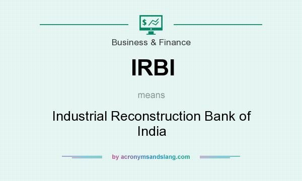 What does IRBI mean? It stands for Industrial Reconstruction Bank of India