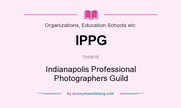 What does IPPG mean? It stands for Indianapolis Professional Photographers Guild