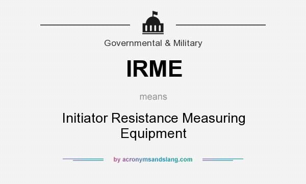 What does IRME mean? It stands for Initiator Resistance Measuring Equipment