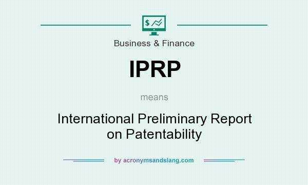 What does IPRP mean? It stands for International Preliminary Report on Patentability