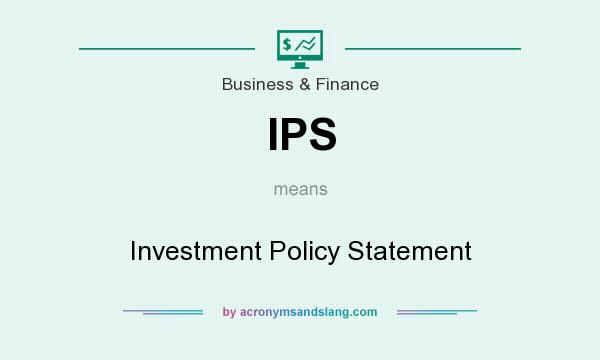 What does IPS mean? It stands for Investment Policy Statement