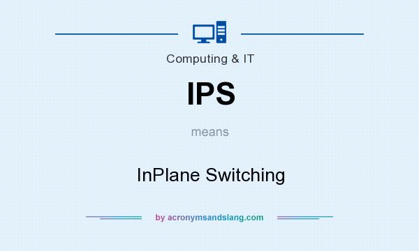 What does IPS mean? It stands for InPlane Switching