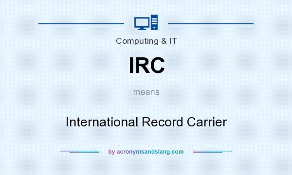 What does IRC mean? It stands for International Record Carrier