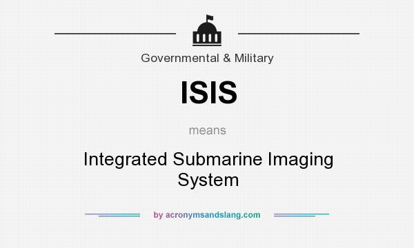 What does ISIS mean? It stands for Integrated Submarine Imaging System