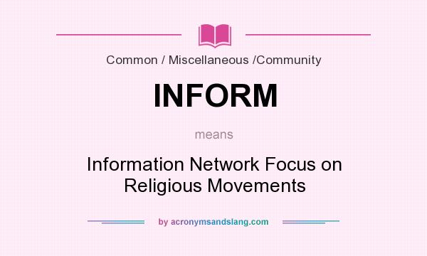 What does INFORM mean? It stands for Information Network Focus on Religious Movements