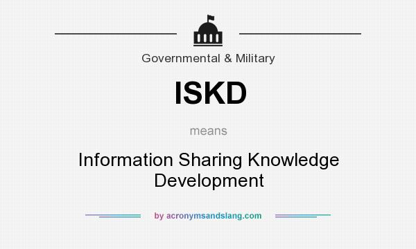 What does ISKD mean? It stands for Information Sharing Knowledge Development