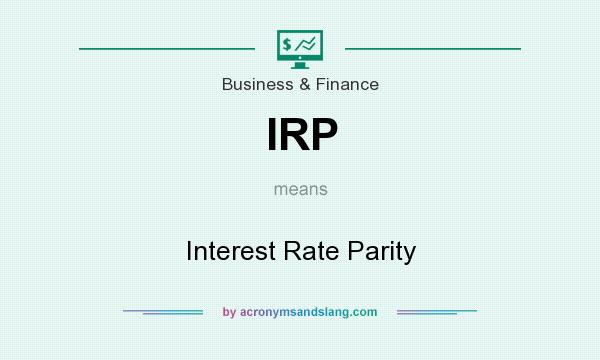 What does IRP mean? It stands for Interest Rate Parity