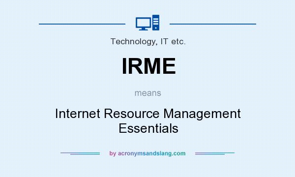 What does IRME mean? It stands for Internet Resource Management Essentials
