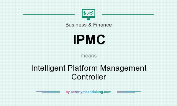 What does IPMC mean? It stands for Intelligent Platform Management Controller