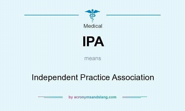 What does IPA mean? It stands for Independent Practice Association