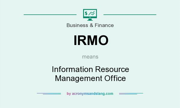 What does IRMO mean? It stands for Information Resource Management Office