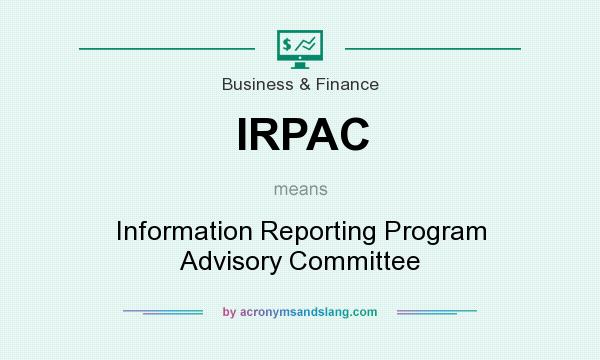 What does IRPAC mean? It stands for Information Reporting Program Advisory Committee