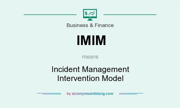 What does IMIM mean? It stands for Incident Management Intervention Model