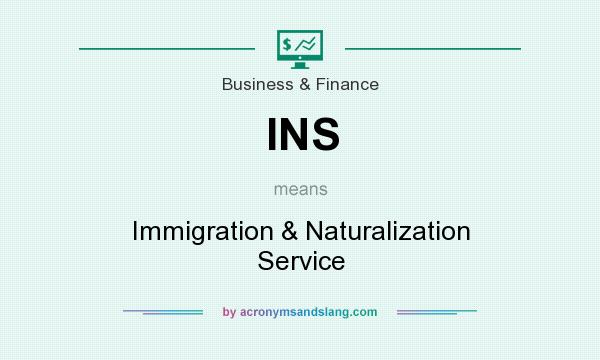 What does INS mean? It stands for Immigration & Naturalization Service
