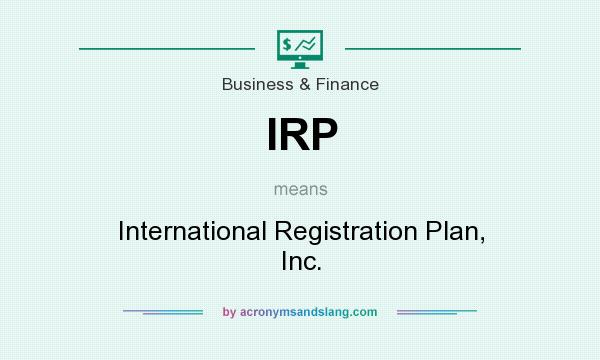 What does IRP mean? It stands for International Registration Plan, Inc.