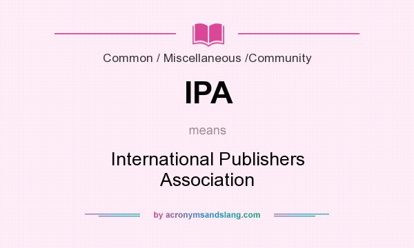 What does IPA mean? It stands for International Publishers Association