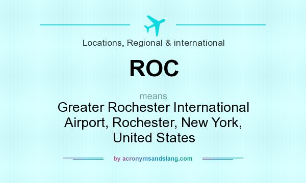 What does ROC mean? It stands for Greater Rochester International Airport, Rochester, New York, United States