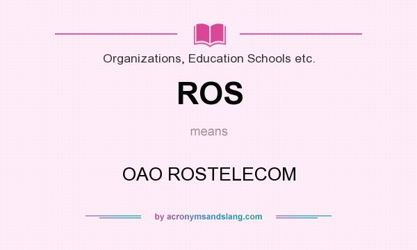 What does ROS mean? It stands for OAO ROSTELECOM