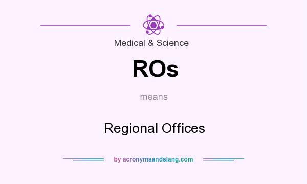 What does ROs mean? It stands for Regional Offices