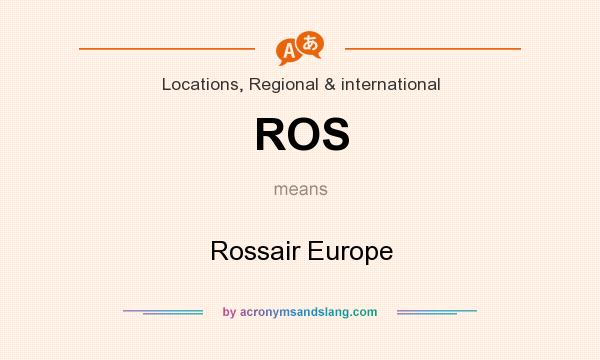What does ROS mean? It stands for Rossair Europe