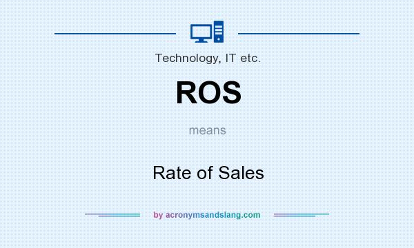 What does ROS mean? It stands for Rate of Sales