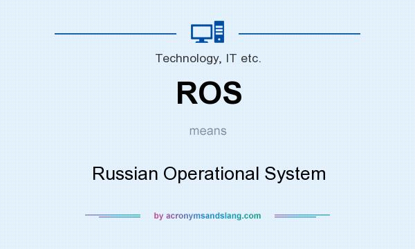 What does ROS mean? It stands for Russian Operational System