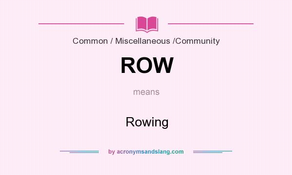 What does ROW mean? It stands for Rowing