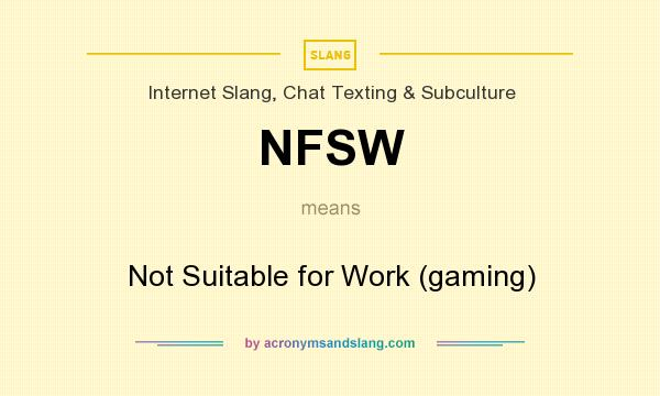 What does NFSW mean? It stands for Not Suitable for Work (gaming)