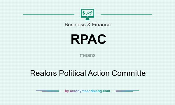 What does RPAC mean? It stands for Realors Political Action Committe