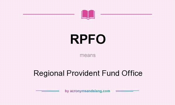 What does RPFO mean? It stands for Regional Provident Fund Office