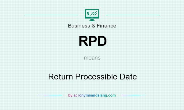 What does RPD mean? It stands for Return Processible Date