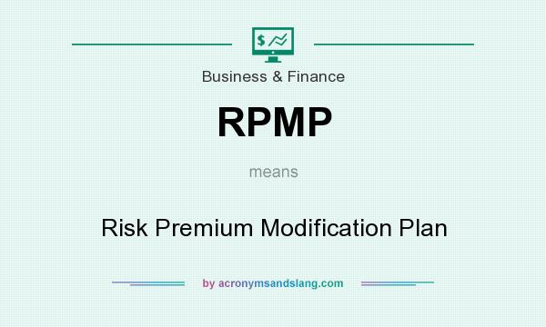 What does RPMP mean? It stands for Risk Premium Modification Plan