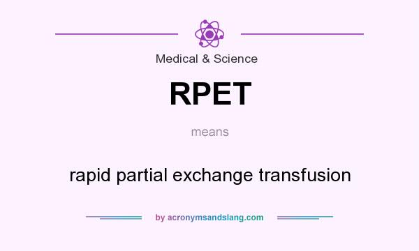 What does RPET mean? It stands for rapid partial exchange transfusion