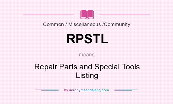 What does RPSTL mean? It stands for Repair Parts and Special Tools Listing