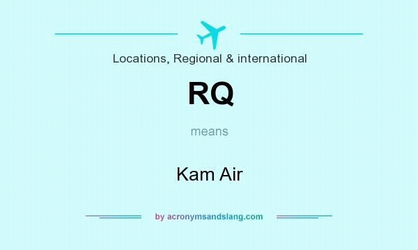 What does RQ mean? It stands for Kam Air