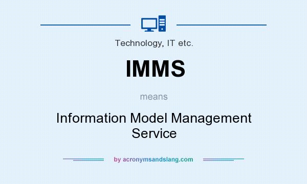 What does IMMS mean? It stands for Information Model Management Service