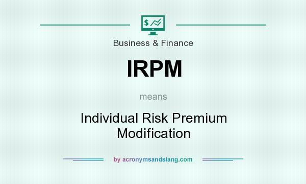 What does IRPM mean? It stands for Individual Risk Premium Modification