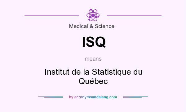 What does ISQ mean? It stands for Institut de la Statistique du Québec