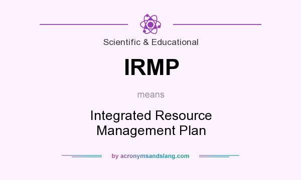 What does IRMP mean? It stands for Integrated Resource Management Plan