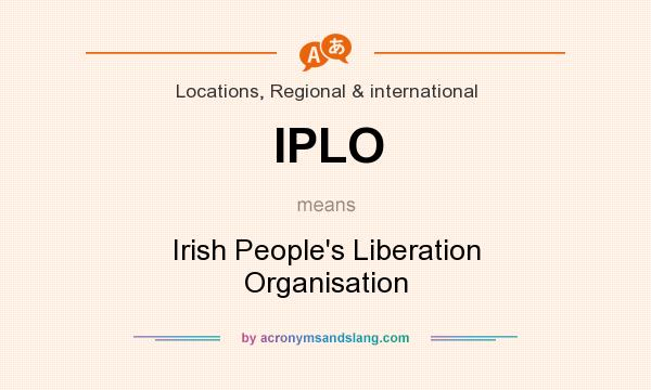 What does IPLO mean? It stands for Irish People`s Liberation Organisation