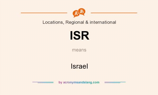 What does ISR mean? It stands for Israel
