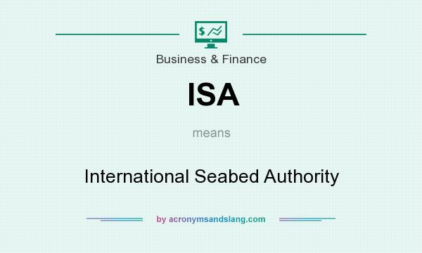 What does ISA mean? It stands for International Seabed Authority