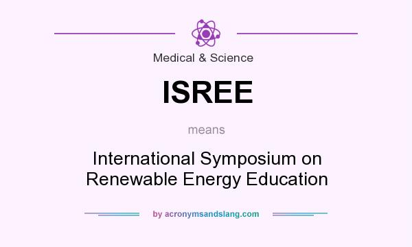 What does ISREE mean? It stands for International Symposium on Renewable Energy Education
