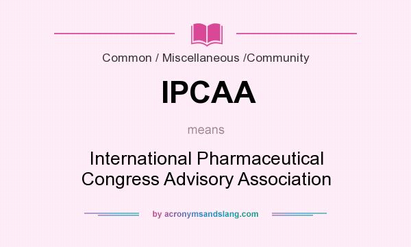 What does IPCAA mean? It stands for International Pharmaceutical Congress Advisory Association