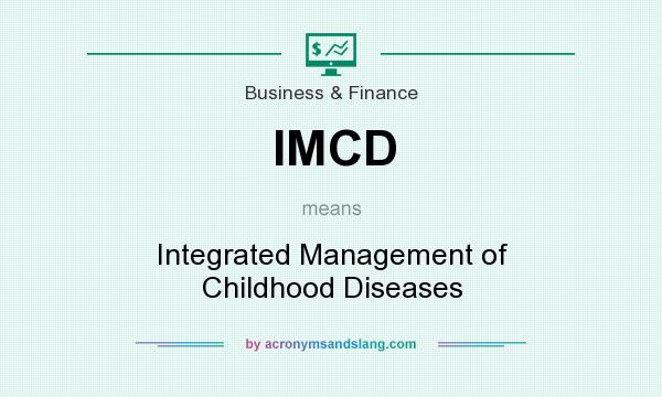 What does IMCD mean? It stands for Integrated Management of Childhood Diseases