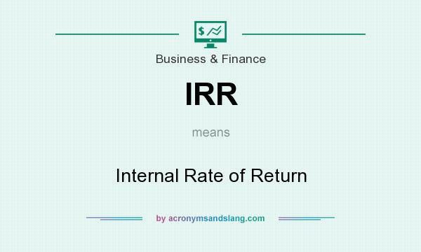 What does IRR mean? It stands for Internal Rate of Return