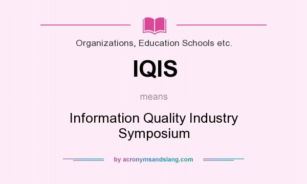 What does IQIS mean? It stands for Information Quality Industry Symposium