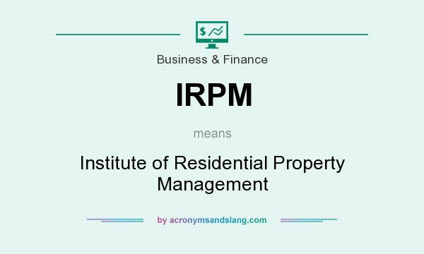 What does IRPM mean? It stands for Institute of Residential Property Management